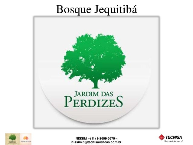 Bosque Jequitibá  NISSIM – (11) 9.9699-5679 –  nissim.n@tecnisavendas.com.br