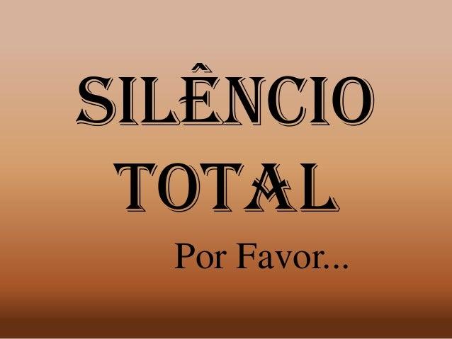 Silêncio Total Por Favor...