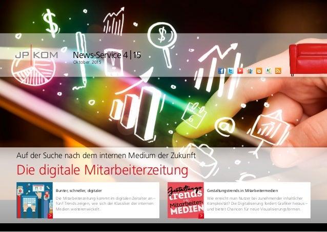 News-Service 4|15 Oktober 2015 Bunter, schneller, digitaler Die Mitarbeiterzeitung kommt im digitalen Zeitalter an – fün...