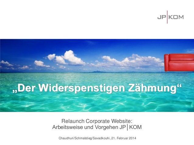 """""""Der Widerspenstigen Zähmung"""" Relaunch Corporate Website: Arbeitsweise und Vorgehen JP│KOM Chaudhuri/Schmalstieg/Savadkouh..."""