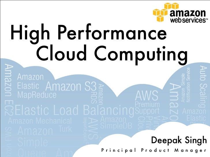 High Performance   Cloud Computing                                 Deepak Singh         P r i n c i p a l   P r o d u c t ...
