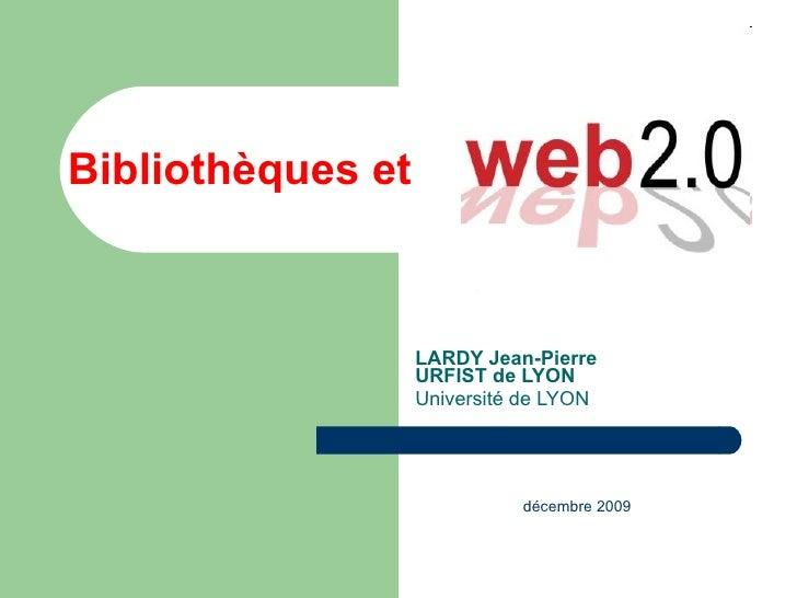 Bibliothèques et LARDY Jean-Pierre URFIST de LYON Université de LYON décembre 2009
