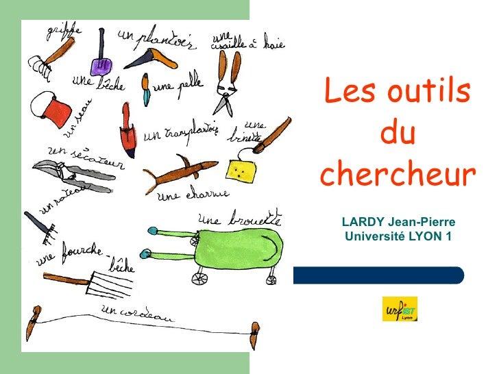 Les outils du chercheur LARDY Jean-Pierre Université LYON 1