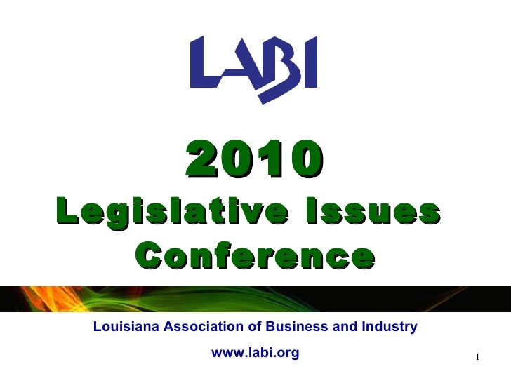 2010 Legislative Issues  Conference Louisiana Association of Business and Industry www.labi.org