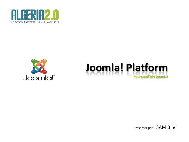 Joomla! Platform                                 Pourquoi l'API Joomla!                                 Présenter par :   ...