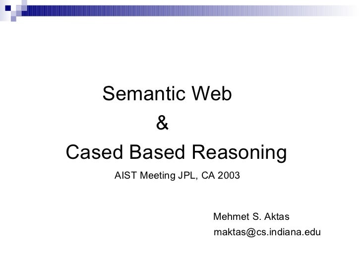 <ul><li>  Semantic Web  </li></ul><ul><ul><li>    &  </li></ul></ul><ul><ul><li>  Cased Based Reasoning </li></ul></ul><ul...