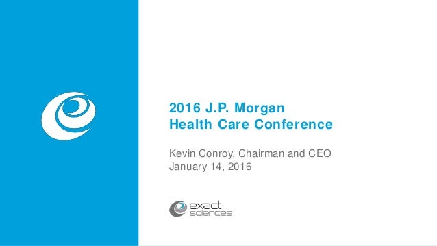 v 2016 J.P. Morgan Health Care Conference Kevin Conroy, Chairman and CEO January 14, 2016