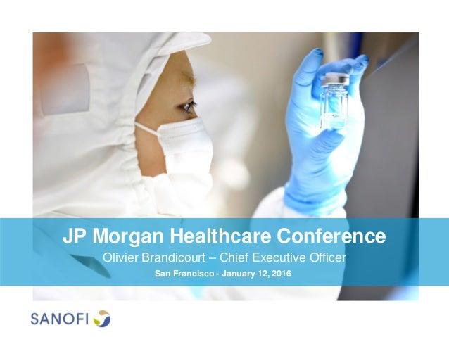 JP Morgan Healthcare Conference Olivier Brandicourt – Chief Executive Officer San Francisco - January 12, 2016