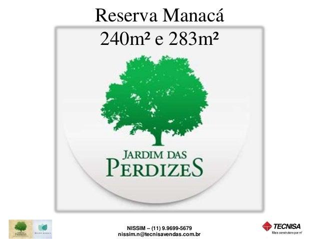 Reserva Manacá  240m² e 283m²  NISSIM – (11) 9.9699-5679  nissim.n@tecnisavendas.com.br