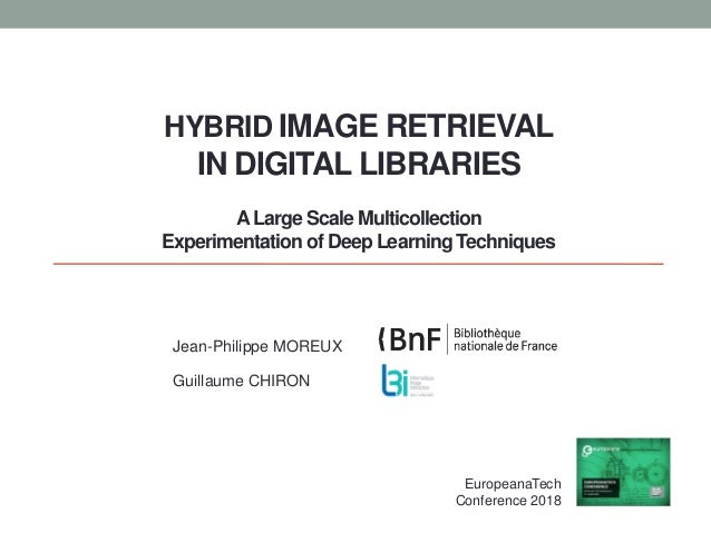HYBRID IMAGE RETRIEVAL IN DIGITAL LIBRARIES ALarge Scale Multicollection Experimentation of Deep Learning Techniques Jean-...