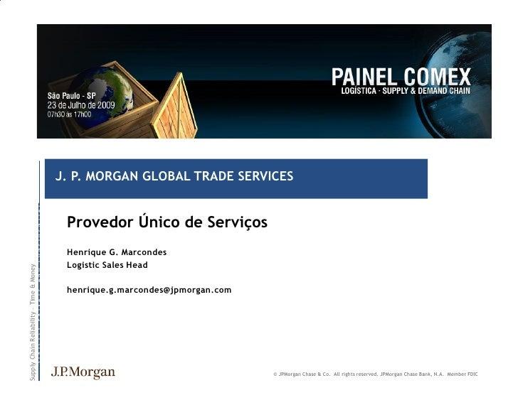 J. P. MORGAN GLOBAL TRADE SERVICES                                     C O N F I D E N T I A L                            ...