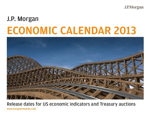 J.P. MorganECONOMIC CALENDAR 2013Release dates for US economic indicators and Treasury auctionswww.morganmarkets.com