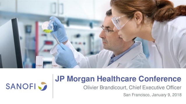 JP Morgan Healthcare Conference San Francisco, January 9, 2018 Olivier Brandicourt, Chief Executive Officer