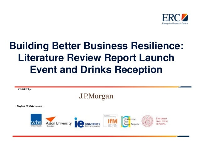 Building Better Business Resilience: Literature Review Report Launch Event and Drinks Reception Funded by Project Collabor...