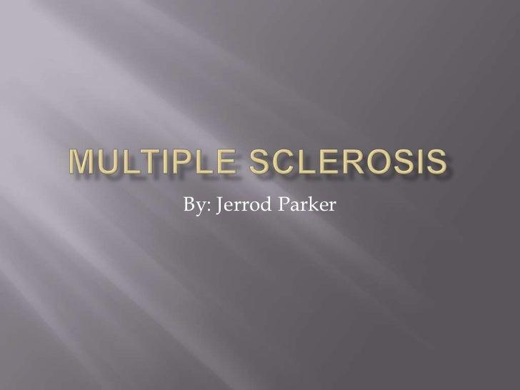 Multiple Sclerosis <br />By: Jerrod Parker<br />