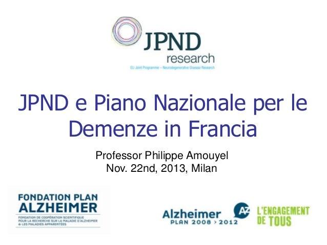 JPND e Piano Nazionale per le Demenze in Francia Professor Philippe Amouyel Nov. 22nd, 2013, Milan