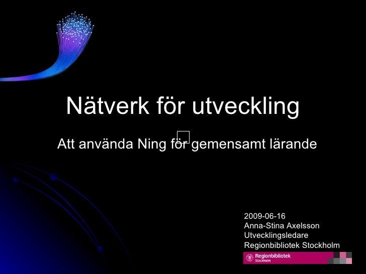 Nätverk för utveckling Att använda Ning för gemensamt lärande                               2009-06-16                    ...