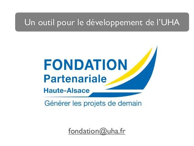 fondation@uha.fr Un outil pour le développement de l'UHA
