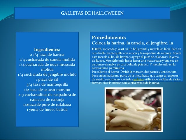 GALLETAS DE HALLOWEEEN Ingredientes: 2 1/4 taza de harina 1/4 cucharada de canela molida 1/4 cucharada de nuez moscada mol...