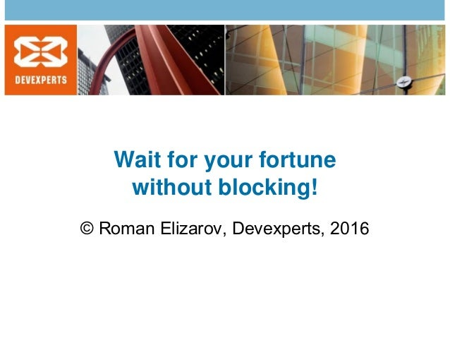 Wait for your fortune without blocking! © Roman Elizarov, Devexperts, 2016