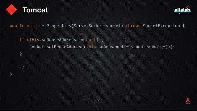 Tomcat 103 public void setProperties(ServerSocket socket) throws SocketException { if (this.soReuseAddress != null) { sock...