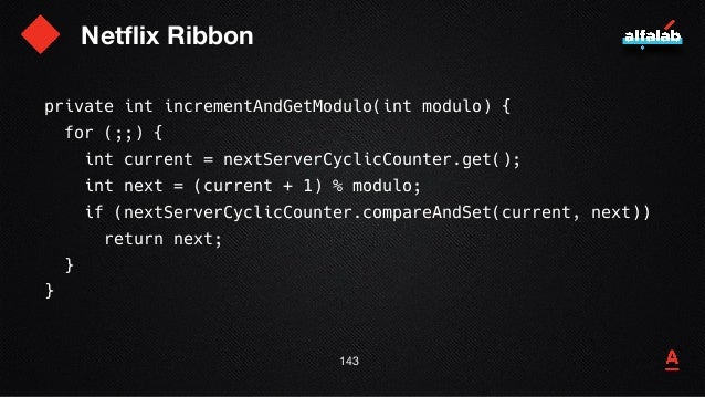 Netflix Ribbon 144 private int incrementAndGetModulo(int modulo) { for (;;) { int current = nextServerCyclicCounter.get();...