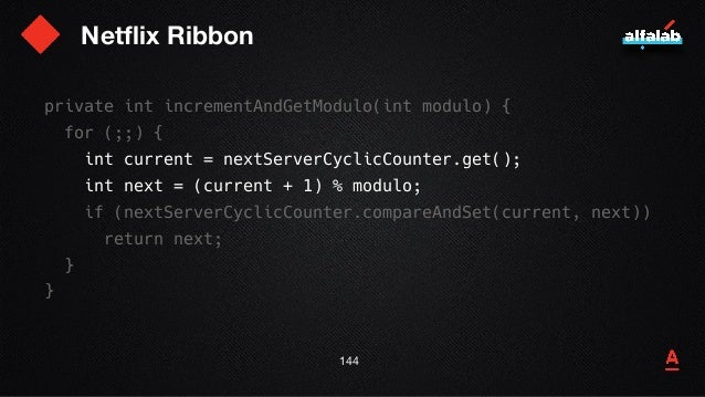 Netflix Ribbon 145 private int incrementAndGetModulo(int modulo) { for (;;) { int current = nextServerCyclicCounter.get();...