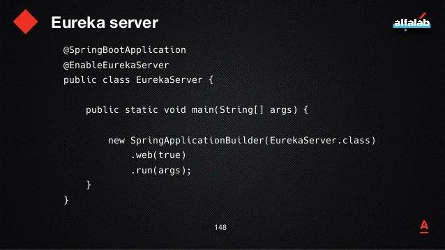Eureka server 149 @SpringBootApplication @EnableEurekaServer public class EurekaServer { public static void main(String[] ...