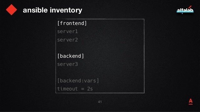 ansible inventory [frontend] server1 server2 [backend] server3 [backend:vars] timeout = 2s 42