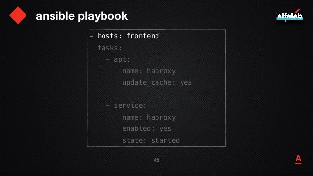 ansible playbook - hosts: frontend tasks: - apt: name: haproxy update_cache: yes - service: name: haproxy enabled: yes sta...
