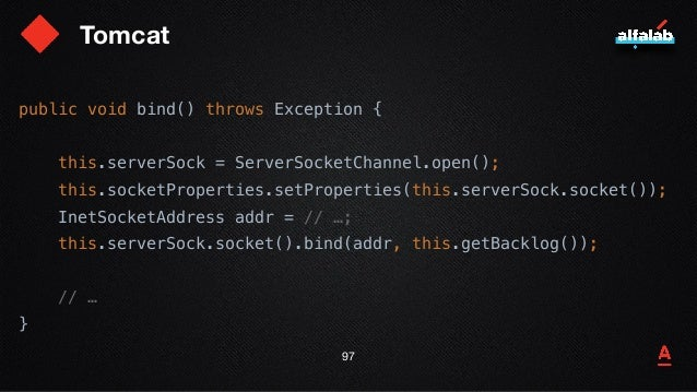 Tomcat 98 public void bind() throws Exception { this.serverSock = ServerSocketChannel.open(); this.socketProperties.setPro...
