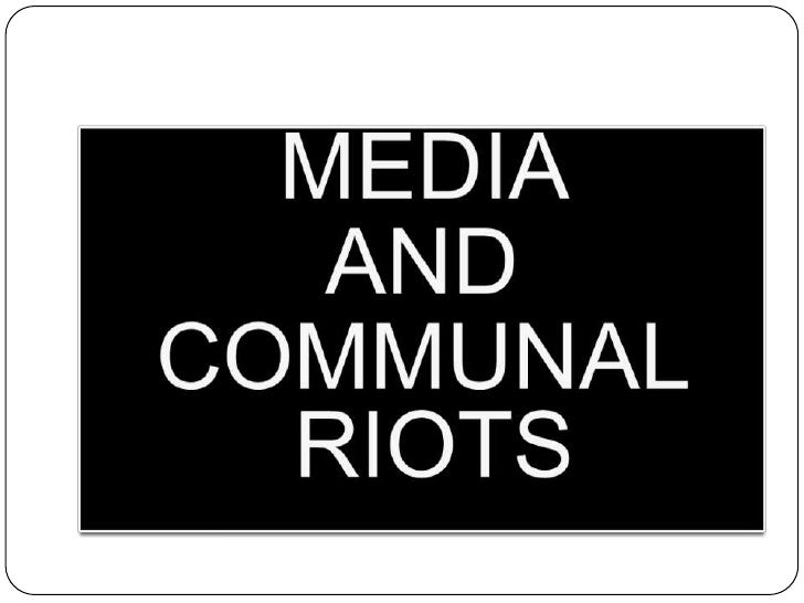 MEDIA <br />AND <br />COMMUNAL RIOTS <br />