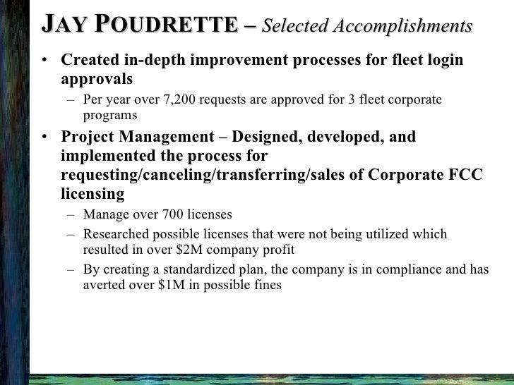 J AY  P OUDRETTE –  Selected Accomplishments <ul><li>Created in-depth improvement processes for fleet login approvals </li...