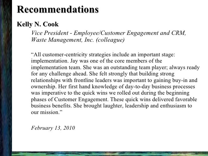 Recommendations <ul><li>Kelly N. Cook </li></ul><ul><ul><li>Vice President - Employee/Customer Engagement and CRM, Waste M...
