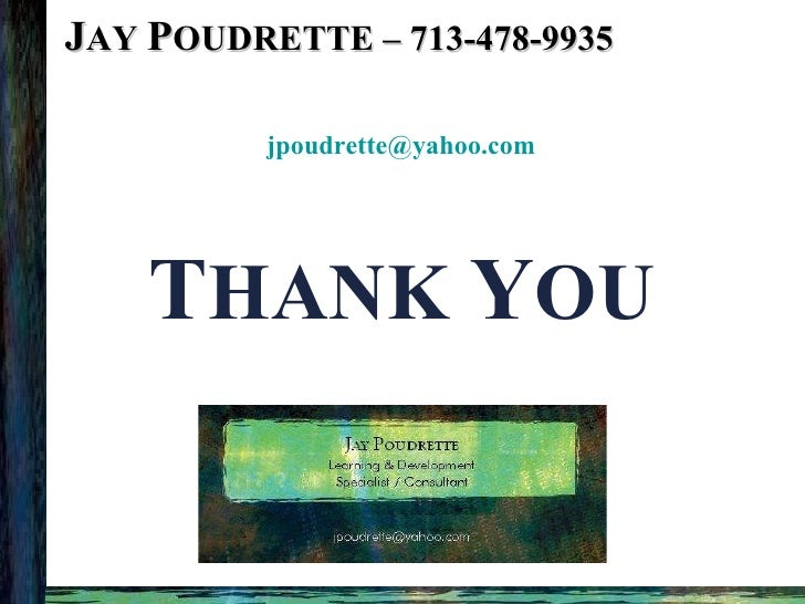J AY  P OUDRETTE – 713-478-9935 <ul><li>[email_address] </li></ul>T HANK  Y OU