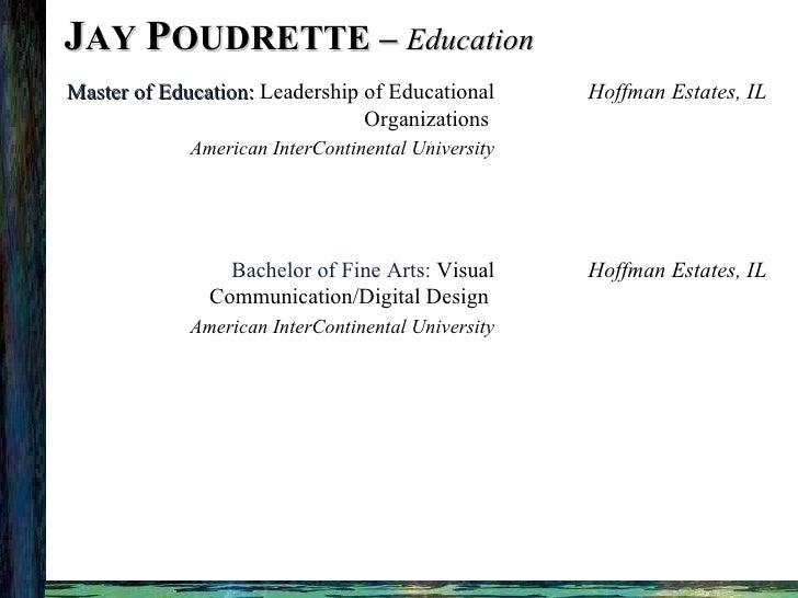 J AY  P OUDRETTE –  Education Hoffman Estates, IL Bachelor of Fine Arts:  Visual Communication/Digital Design  American In...