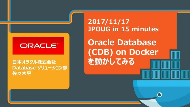 Copyright © 2017 Oracle and/or its affiliates. All rights reserved. 2017/11/17 JPOUG in 15 minutes Oracle Database (CDB) o...