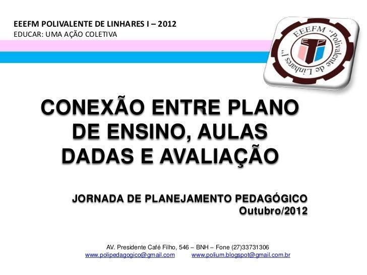 EEEFM POLIVALENTE DE LINHARES I – 2012EDUCAR: UMA AÇÃO COLETIVA      CONEXÃO ENTRE PLANO        DE ENSINO, AULAS       DAD...