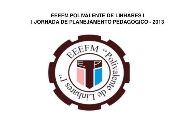 EEEFM POLIVALENTE DE LINHARES II JORNADA DE PLANEJAMENTO PEDAGÓGICO - 2013