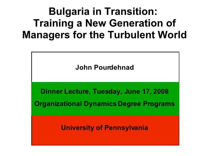 Bulgaria in Transition:  Training a New Generation of Managers for the Turbulent World John Pourdehnad Dinner Lecture, Tue...