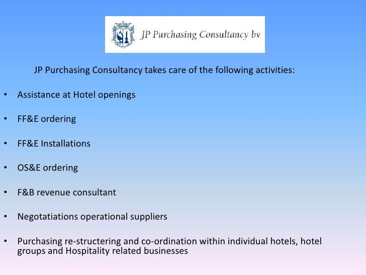 JP Purchasing Consultancy takes care of the following activities:<br />Assistance at Hotel openings<br />FF&E ordering<br ...