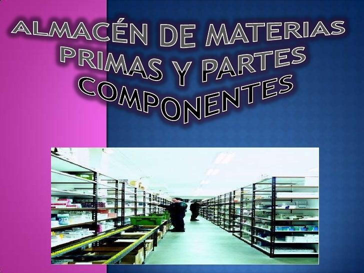 ALMACÉN DE MATERIAS <br />     PRIMAS Y PARTES<br />       COMPONENTES<br />