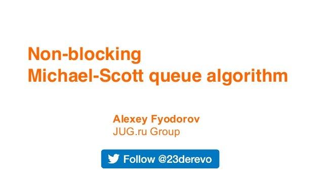 Non-blocking Michael-Scott queue algorithm Alexey Fyodorov JUG.ru Group