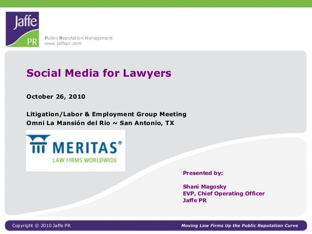 Public Reputation Management www.jaffepr.com Copyright © 2010 Jaffe PR Social Media for Lawyers October 26, 2010 Litigatio...