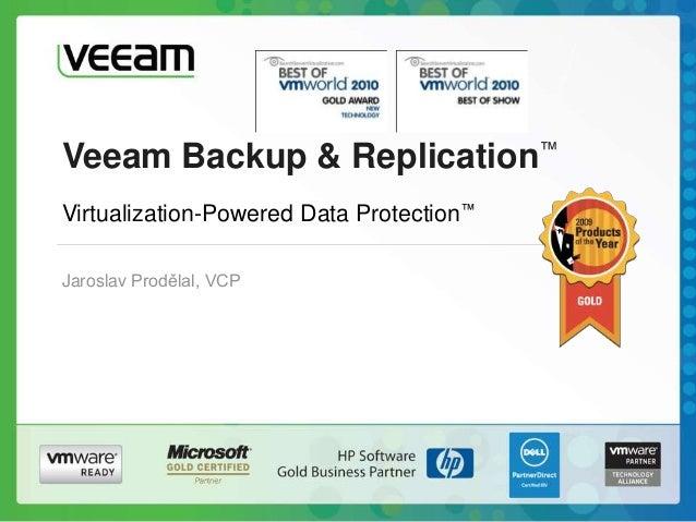 Veeam Backup & Replication™ Jaroslav Prodělal, VCP Virtualization-Powered Data Protection™