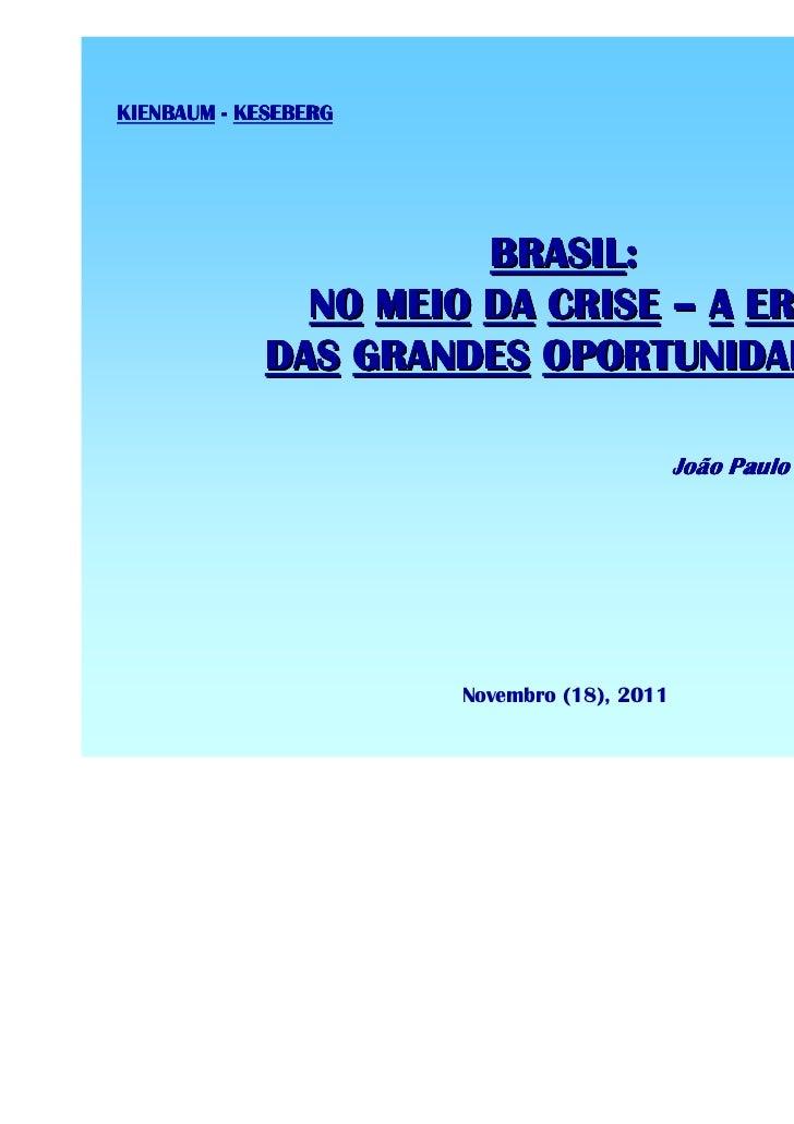 KIENBAUM - KESEBERG                       BRASIL:               NO MEIO DA CRISE – A ERA             DAS GRANDES OPORTUNID...