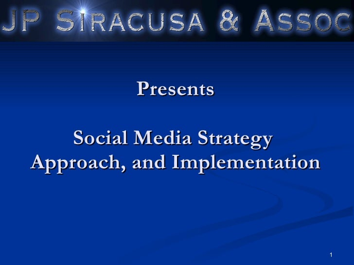 Presents Social Media Strategy  Approach, and Implementation