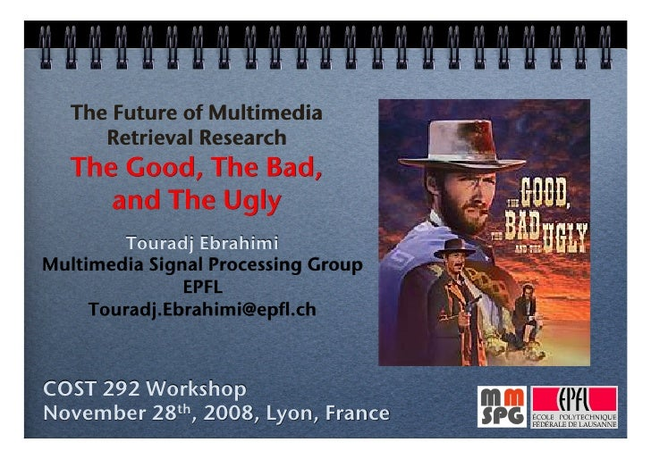 The Future of Multimedia !       Retrieval Research      !    The Good, The Bad, !       and The Ugly        !          To...