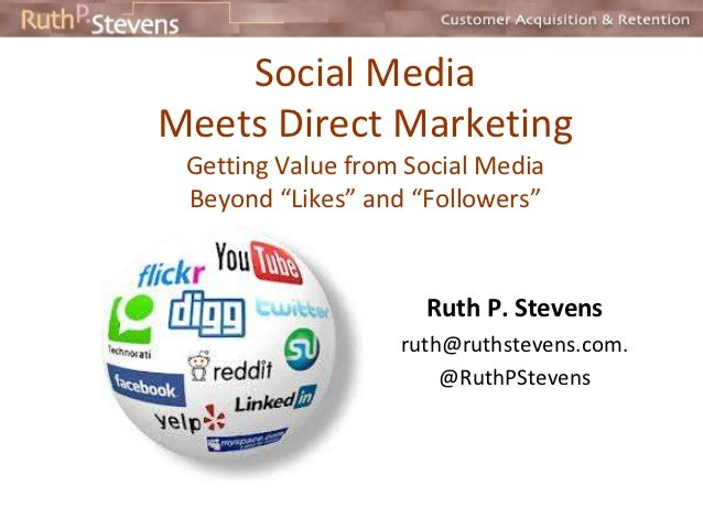 """Social MediaMeets Direct Marketing Getting Value from Social Media Beyond """"Likes"""" and """"Followers""""                     Ruth..."""