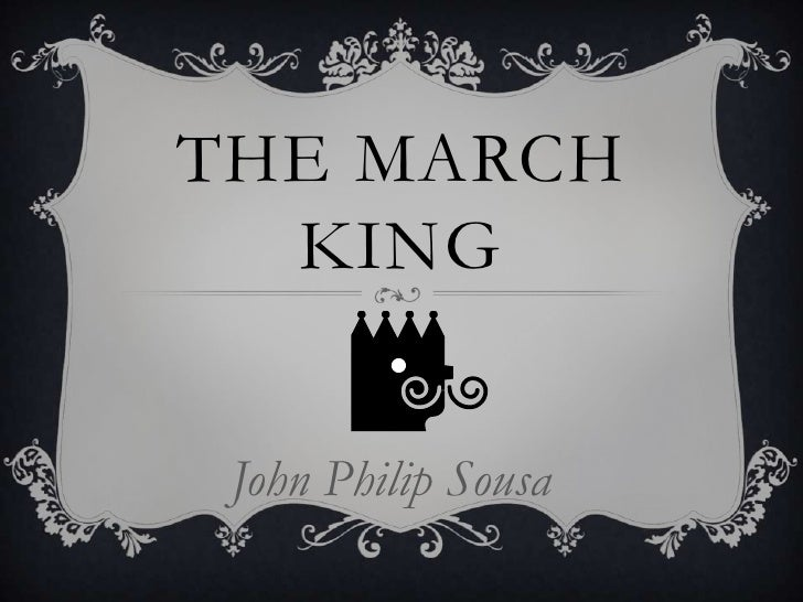 The March King<br />John Philip Sousa<br />
